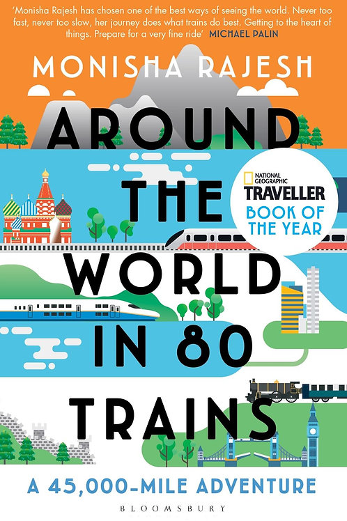 Around the World in 80 Trains: A 45,000-Mile Adventure Monisha Rajesh