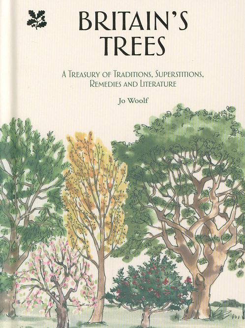 Britain's Trees: A Treasury of Traditions, Superstitions, Remedies and Literatur