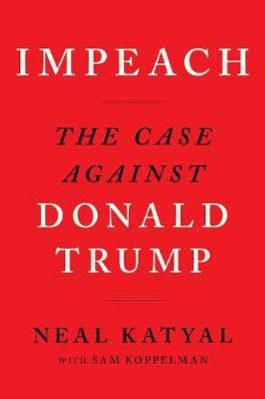 Impeach: The Case Against Donald Trump Neal Katyal