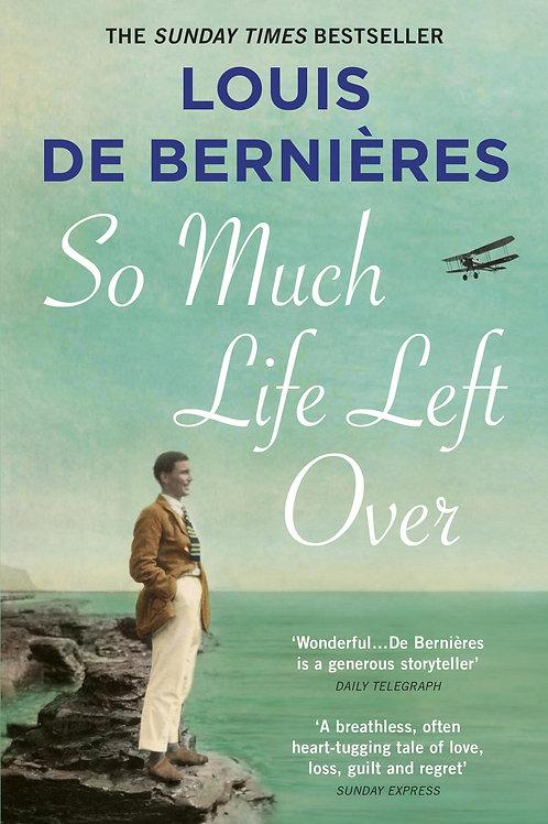 So Much Life Left Over  by  Louis de Bernieres