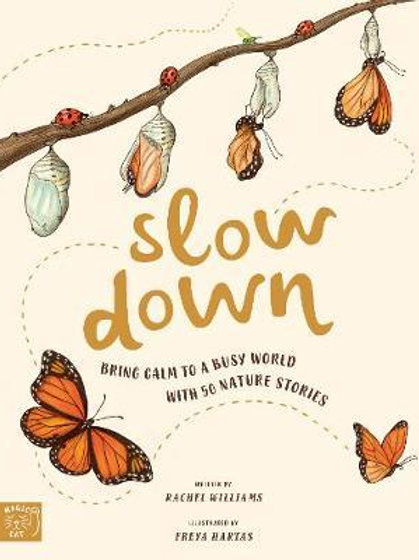 Slow Down: Bring Calm to a Busy World with 50 Nature Stories Rachel Williams