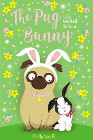 Pug Who Wanted to Be a Bunny       by Bella Swift