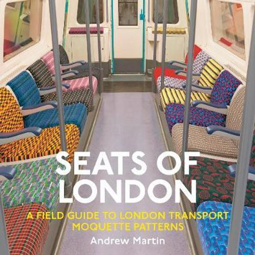 Seats of London: A Field Guide to London Transport Moquette Patterns Andrew Mart