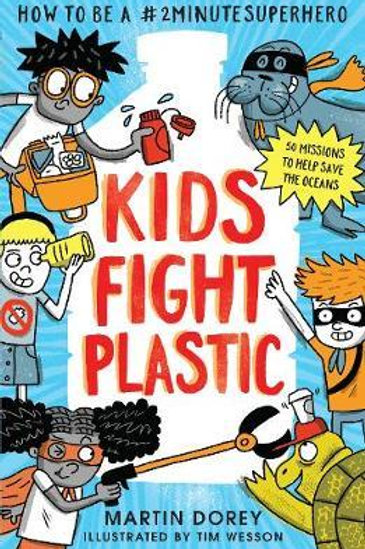Kids Fight Plastic: How to be a #2minutesuperhero Martin Dorey