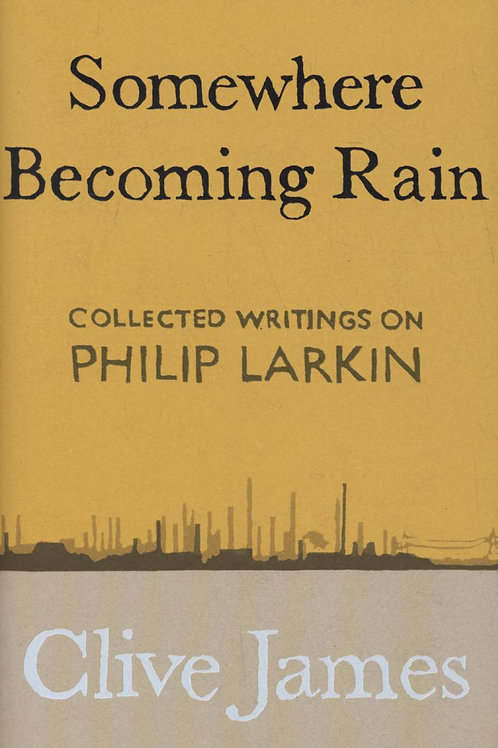 Somewhere Becoming Rain     by  Clive James
