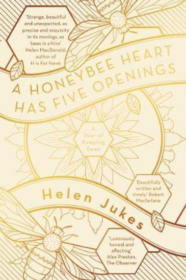 A Honeybee Heart Has Five Openings Helen Jukes