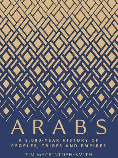 Arabs: A 3,000-Year History of Peoples, Tribes and Empires Tim Mackintosh-Smith
