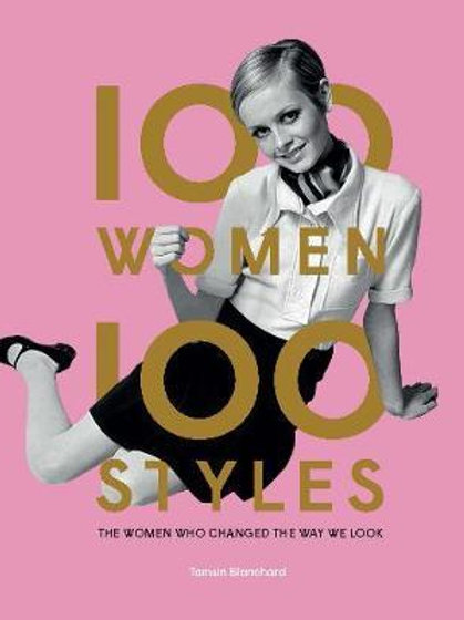 100 Women * 100 Styles       by Tamsin Blanchard