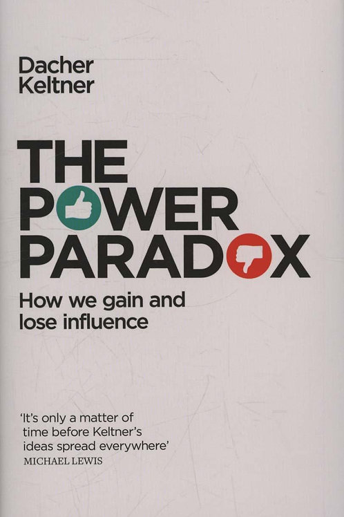 The Power Paradox: How We Gain and Lose Influence Dacher Keltner