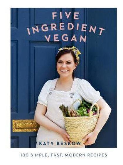 Five Ingredient Vegan       by Katy Beskow