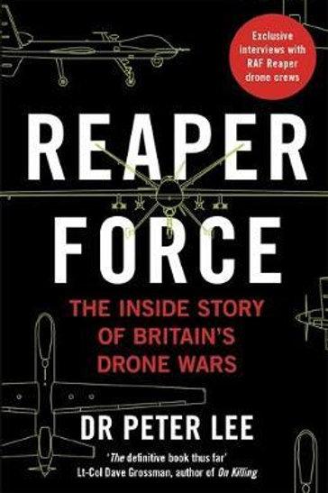 Reaper Force - Inside Britain's Drone Wars Peter Lee