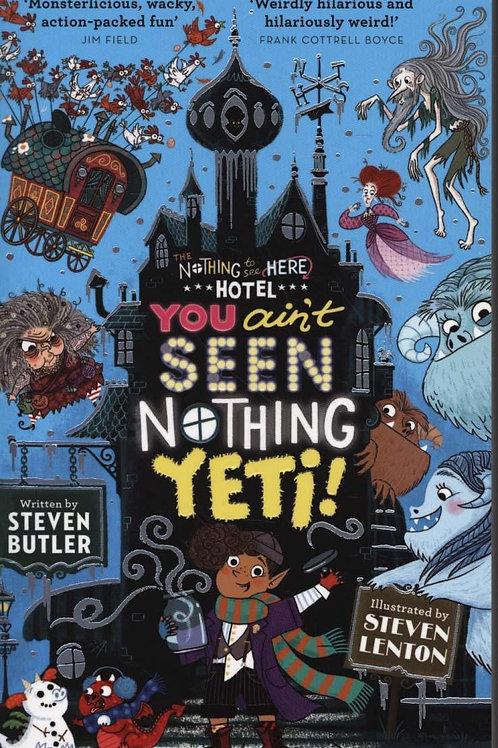 You Ain't Seen Nothing Yeti! Steven Butler