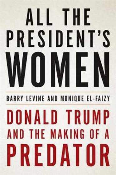 All the President's Women: Donald Trump and the Making of a Predator Monique El-