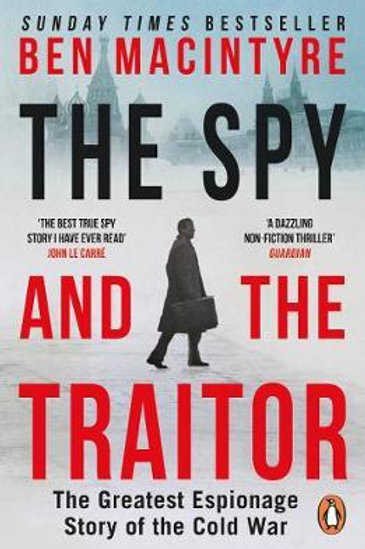 The Spy and the Traitor: The Greatest Espionage Story of the Cold War Ben MacInt