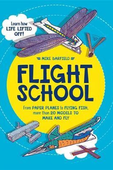 Flight School: From Paper Planes to Flying Fish, More Than 20 Models to Make and