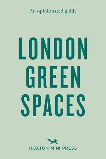 An Opinionated Guide To London Green Spaces Harry Ades