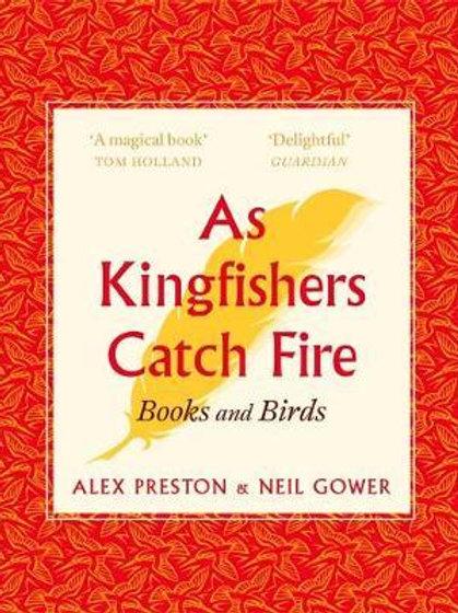 As Kingfishers Catch Fire: Birds & Books Alex Preston