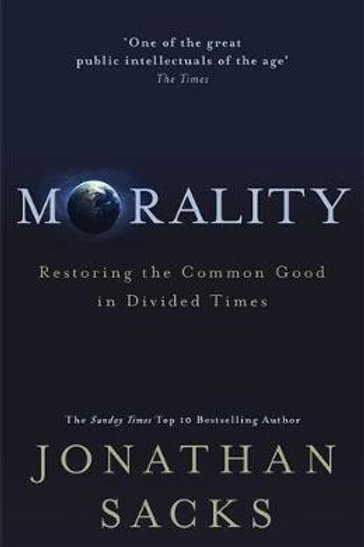 Morality: Restoring the Common Good in Divided Times Jonathan Sacks