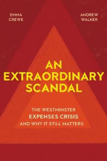 An Extraordinary Scandal: The Westminster Expenses Crisis and Why it Still Matte