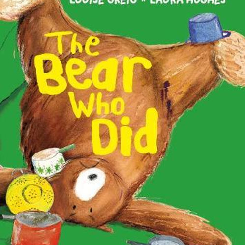 Bear Who Did       by Louise Greig