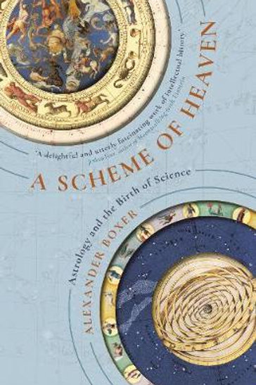 A Scheme of Heaven: Astrology and the Birth of Science Alexander Boxer