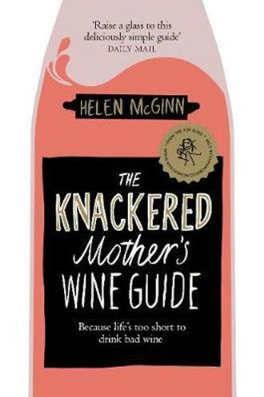 Knackered Mother's Wine Guide       by Helen McGinn