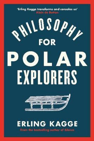 Philosophy for Polar Explorers Erling Kagge
