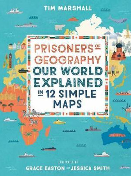 Prisoners of Geography: Our World Explained in 12 Simple Maps Tim Marshall