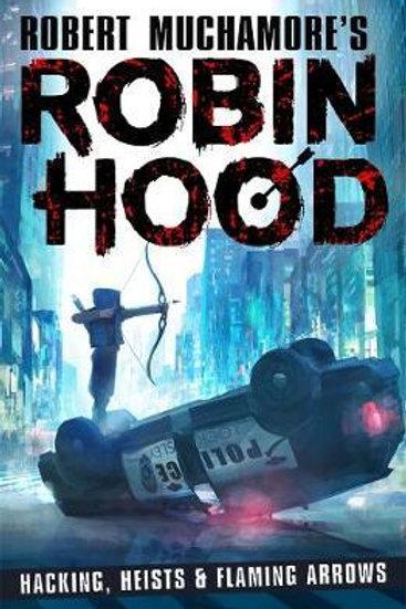 Robin Hood: Hacking, Heists & Flaming Arrows Robert Muchamore