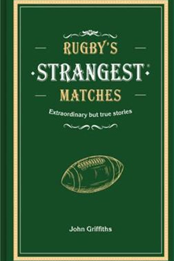 Rugby's Strangest Matches: Extraordinary but true stories from over a century of