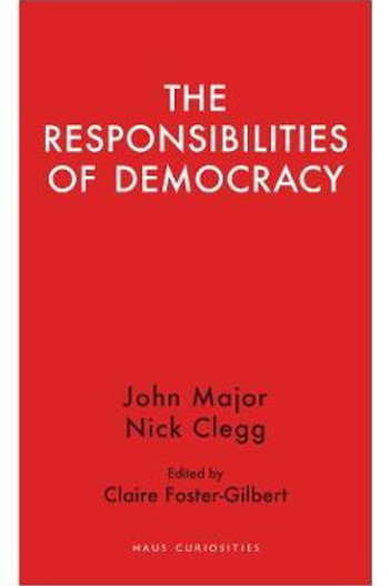 The Responsibilities  of Democracy Nick Clegg