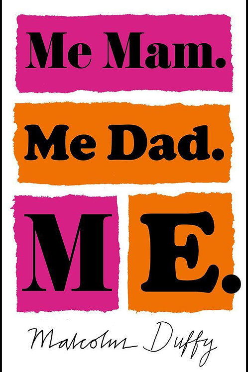 Me Mam. Me Dad. Me. Malcolm Duffy