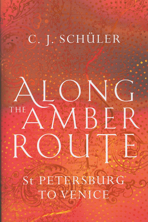 Along the Amber Route       by C. J. Schuler