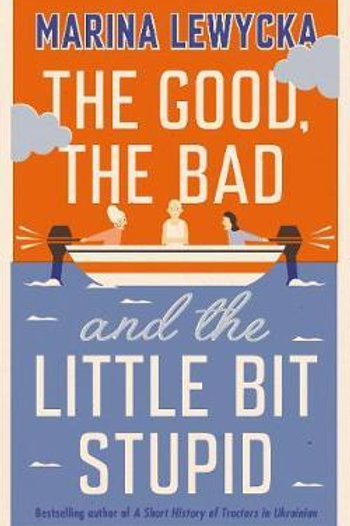 Good, the Bad and the Little Bit Stupid       by Marina Lewycka