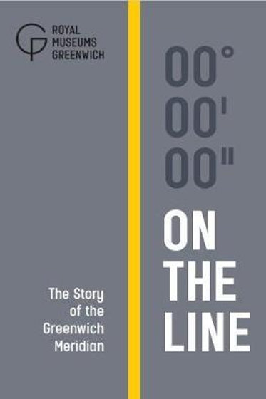 On The Line: The Story of the Greenwich Meridian Observatory, Gr Royal