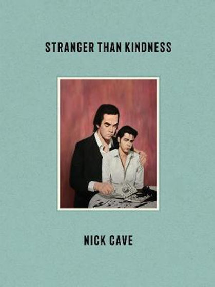 Stranger Than Kindness       by Nick Cave