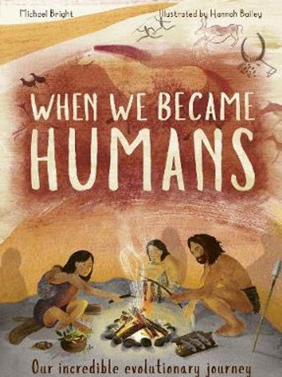 When We Became Humans: The Story of Our Evolution Michael Bright