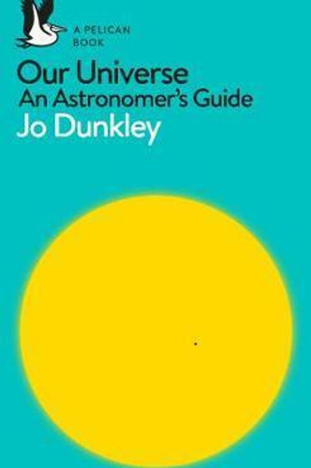 Our Universe: An Astronomer's Guide Jo Dunkley