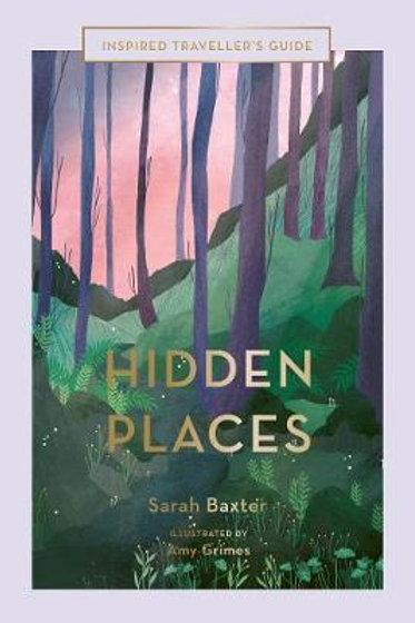 Hidden Places: An Inspired Traveller's Guide Sarah Baxter