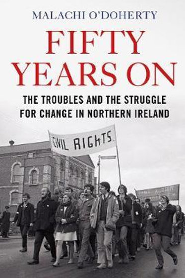 Fifty Years On: The Troubles and the Struggle for Change in Northern Ireland Mal