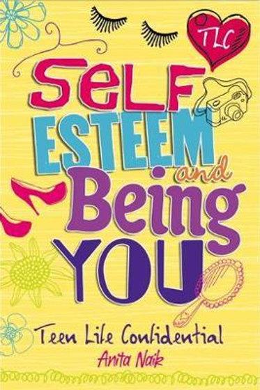 Teen Life Confidential: Self-Esteem and Being YOU Anita Naik