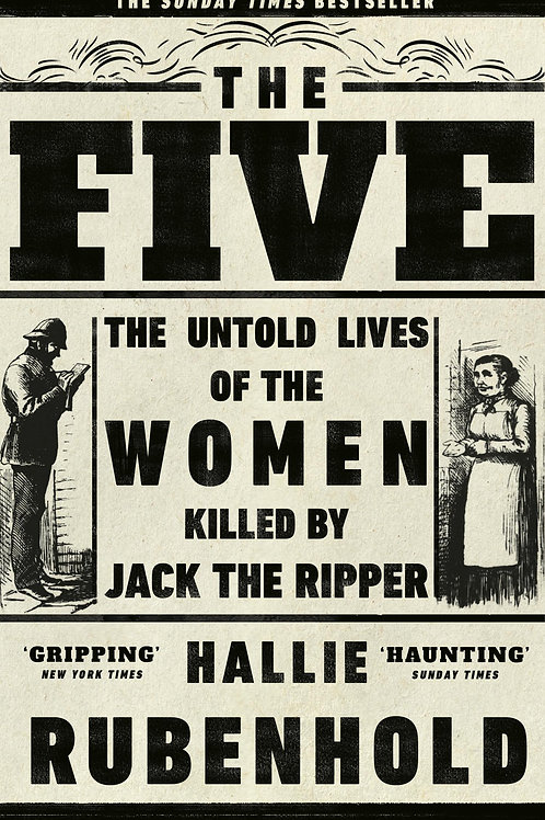 The Five: The Untold Lives of the Women Killed by Jack the Ripper Hallie Rubenho