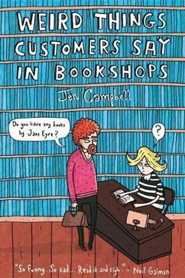 Weird Things Customers Say in Bookshops Jen Campbell
