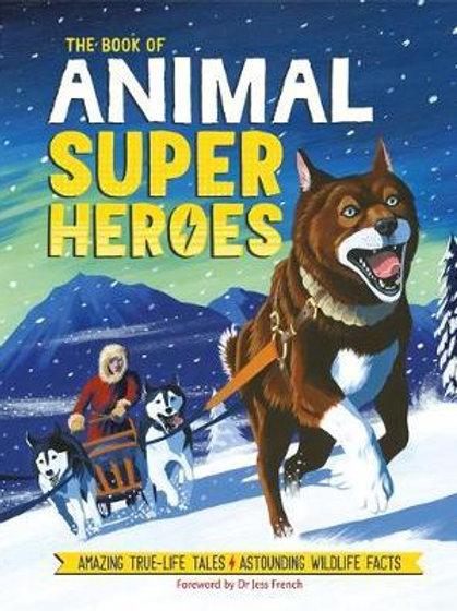The Book of Animal Superheroes: Amazing True-Life Tales; Astounding Wildlife Fac