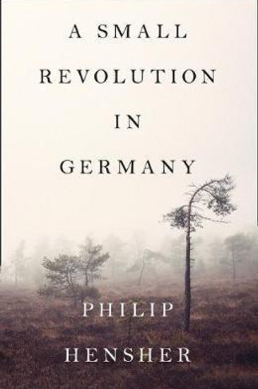 Small Revolution in Germany  by  Philip Hensher