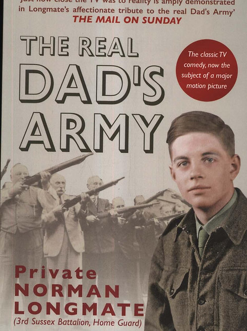 The Real Dad's Army: The Story of the Home Guard Norman Longmate