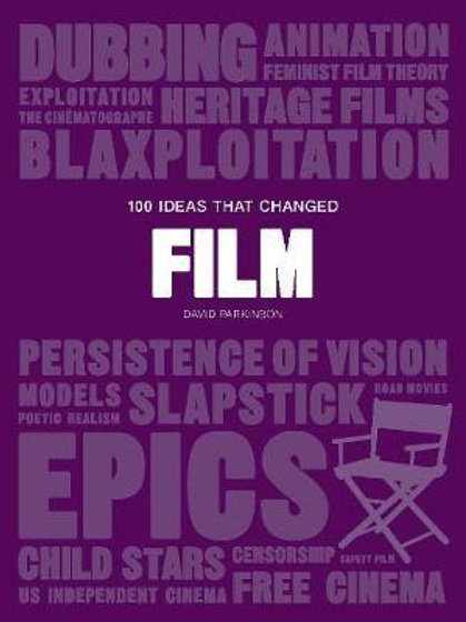 100 Ideas that Changed Film       by David Parkinson