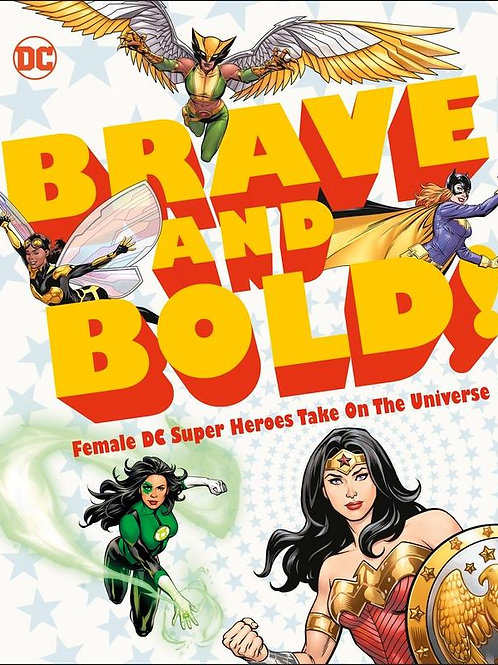 DC Brave and Bold!: Female DC Super Heroes Take on the Universe Sam Maggs