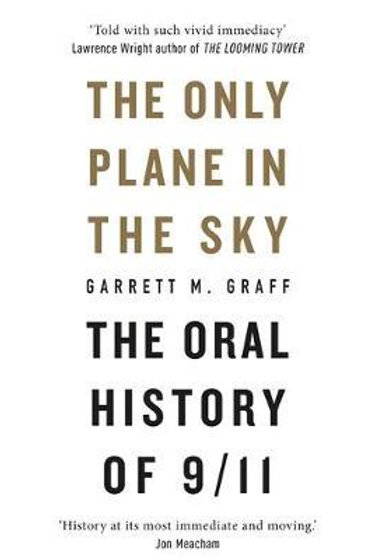 The Only Plane in the Sky: The Oral History of 9/11 Garrett M. Graff