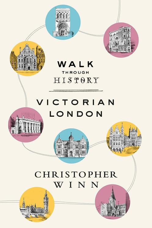 Walk Through History: Discover Victorian London Christopher Winn